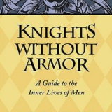 Knights Without Armor: A Guide to the Lives of Men