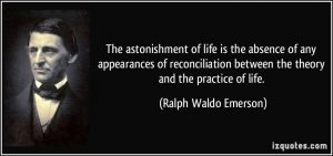 quote-the-astonishment-of-life-is-the-absence-of-any-appearances-of-reconciliation-between-the-theory-and-ralph-waldo-emerson-321602