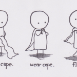 Steps To Being Awesome – Get cape. Wear cape. Fly.